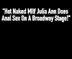 Hot Divest MIlf Julia Ann Does Anal Sex On A Broadway Stage!